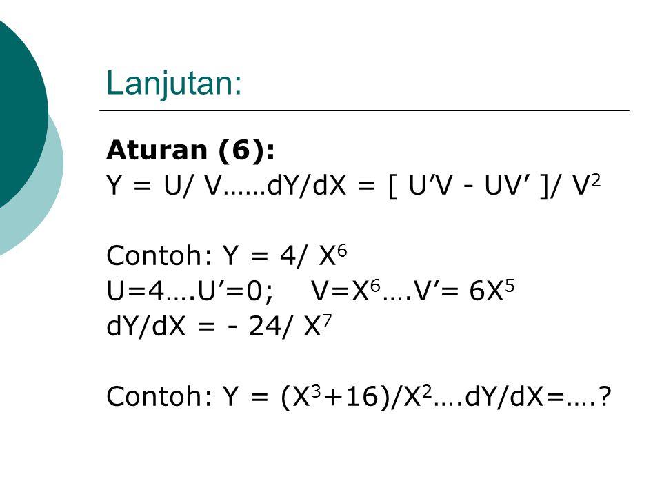 Lanjutan: Aturan (6): Y = U/ V……dY/dX = [ U'V - UV' ]/ V2
